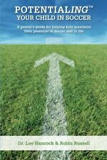 Potentialing Your Child In Soccer: A parents guide for helping kids maximize th