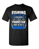 Fishing Saved Me From Being Pornstar Now I'm Just A Hooker Adult DT T-Shirt Tee