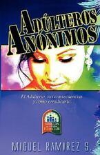 Adulteros Anonimos : El Adulterio, Sus Consecuencias y Como Erradicarlo by...