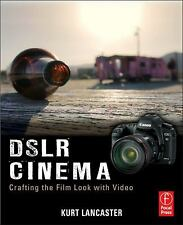 DSLR Cinema : Crafting the Film Look with Video by Kurt Lancaster (2010,...