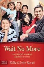 Wait No More : One Family's Amazing Adoption Journey by Kelly Rosati and John...
