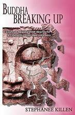 Buddha Breaking Up: A Guide to Healing from Heartache & Liberating Your Awesomen