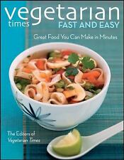 Vegetarian Times Fast and Easy: Great Food You Can Make in Minutes (Cooking)