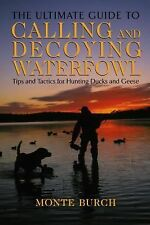 Ultimate Guide to Calling and Decoying Waterfowl: Tips And Tactics For Hunting D