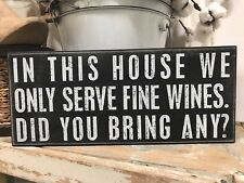 """Box Sign clever """"In this house we only serve fine wine. Did you bring any?"""" #928"""