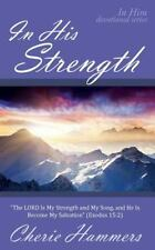 In Him: In His Strength : The LORD Is My Strength and My Song, and He Is...