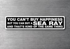 Cant buy happiness buy a Sea Ray sticker quality 7yr vinyl water & fade proof