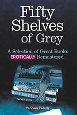 (Very Good)9781472102386 Fifty Shelves of Grey: A Selection of Great Books Eroti