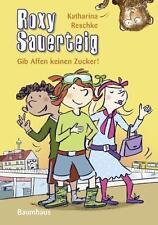 Reschke, Katharina - Roxy Sauerteig - Gib Affen keinen Zucker!: . Band 3