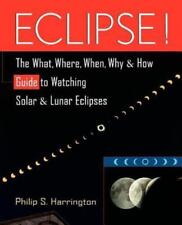 Eclipse!: The What, Where, When, Why, and How Guide to Watching Solar and Lunar