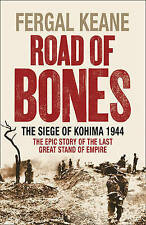 Road of Bones: The Siege of Kohima 1944 - The Epic Story of the Last Great...