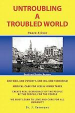 Untroubling a Troubled World : Peace 4 Ever by J. Knowname (2011, Paperback)
