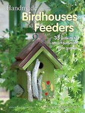Handmade Birdhouses and Feeders: 35 Projects to Attract Birds Into Your Garden (
