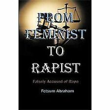 From Feminist to Rapist : Falsely Accused of Rape by Fetsum Abraham (2011,...