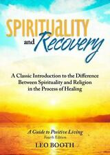 Spirituality and Recovery: A Classic Introduction to the Difference Between Spir
