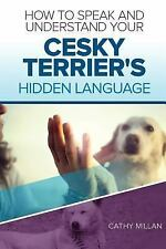 How to Speak and Understand Your Cesky Terrier's Hidden Language : Fun and.