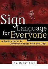 Sign Language for Everyone: A Basic Course in Communication with  by Rice, Cathy