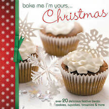 Bake Me I'm Yours...Christmas: Over 20 delicious festive treats - cookies, cupca