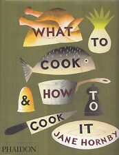 WHAT TO COOK & HOW TO COOK IT COOKBOOK JANE HORNBY DESSERTS, SIMPLE SUPPERS YUM!