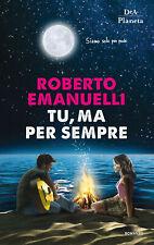Tu, ma per sempre - Emanuelli Roberto