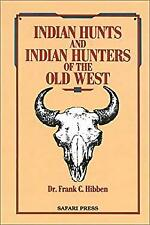 Indian Hunts and Indian Hunters of the Old West by Hibben, Frank C. -ExLibrary