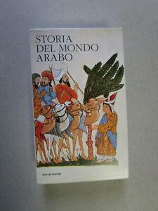STORIA DEL MONDO ARABO -  2011 Mondadori - I classici della Storia