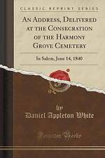 An Address, Delivered at the Consecration of the Harmony Grove Cemetery: In Sale
