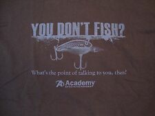 "Academy ""You Don't Fish? What's the Point of Talking to You Then?"" T Shirt XL"