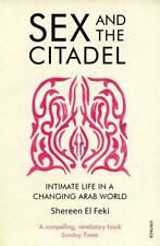 Sex and the Citadel: Intimate Life in a Changing Arab World by El Feki, Shereen