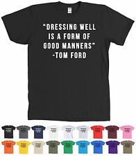 Dressing Well is a Form of Good Manners Tom Ford Quote T-Shirt - MANY COLORS