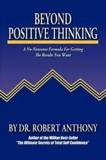 Beyond Positive Thinking : A No-Nonsense Formula for Getting the Results You...