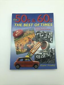 The 50s & 60s; The Best of Times: Growing Up an... by Pressley, Alison Softback