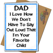 Dad I Love How We Don't Need To Say I'm Your Favourite Child – Fathers Day Card