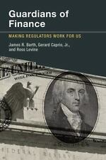 Guardians of Finance: Making Regulators Work for Us by Barth, James R., Caprio