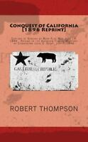 Conquest of California [1896 Reprint] : Capture of Sonoma by Bear Flag Men Ju...