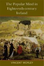 The Popular Mind in Eighteenth-Century Ireland by Vincent Morley (author)