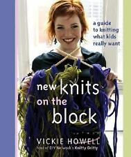 New Knits on the Block : A Guide to Knitting What Kids Really Want by Vickie...