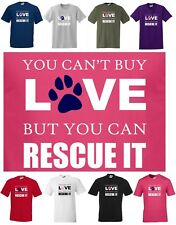 YOU CAN'T BUY LOVE BUT YOU CAN RESCUE IT ~ S to 5XL ~ Lovely DOG reg cut T-shirt