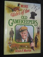 More Tales of the Old Gamekeepers by Brian P Martin (1993-1st) Shooting/Hunting
