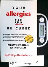Your Allergies Can Be Cured - SC 1st Ed by Phillip Alexander
