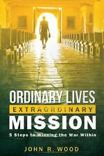 Ordinary Lives Extraordinary Mission by John R. Wood (2012, Paperback)