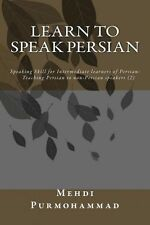 NEW Learn to Speak Persian: Speaking Skill for Intermediate Learners of Persian: