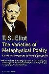The Varieties of Metaphysical Poetry by T. S. Eliot (1996, Paperback)