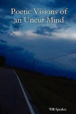 Poetic Visions of an Uncut Mind by Will Speakes (2009, Paperback)