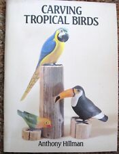 ANTHONY HILLMAN - Carving Tropical Birds - PAPERBACK ** Like New - Mint **