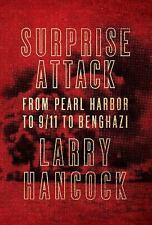 Surprise Attack : From Pearl Harbor to 9/11 to Benghazi by Larry Hancock (2015,