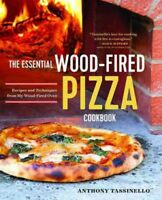 Essential Wood-Fired Pizza Cookbook : Recipes and Techniques from My Wood-Fir...
