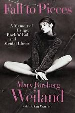 Fall to Pieces : A Memoir of Drugs, Rock 'n' Roll, and Mental Illness by...