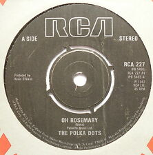 "POLKA DOTS - Oh Rosemary - Excellent Condition 7"" Single RCA 227"