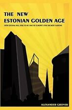 The New Estonian Golden Age : How Estonia Will Rise to Be One of Europe's...